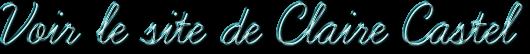 Voir le site de Claire Castel